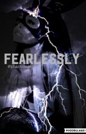 Fearlessly  {Ariana Grande}  by PhantomBreezy