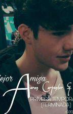 Mejor Amiga (Aaron Carpenter y tu) TERMINADA by SarayPrada