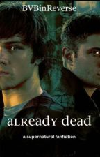 Already Dead (a Supernatural fan fiction) by makotoz
