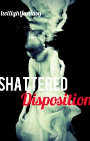 Shattered Disposition - Twilight Fanfiction by twilightfantasy