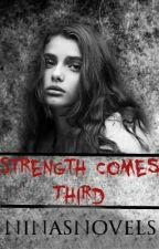 Strength Comes Third | Book 3 [Complete] by edgyella
