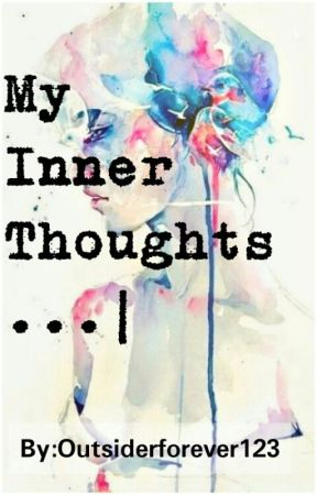 My Inner Thoughts ...| by outsiderforever123