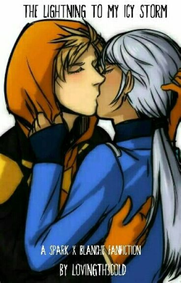 The Lightning To My Icy Storm ( Spark X Blanche)