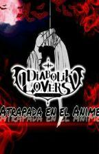 ¡Atrapada En El Anime! DIAVOLIK LOVERS by Lizzvet