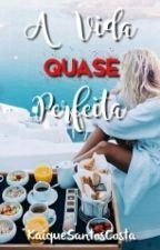 A Vida (QUASE) Perfeita [Concluído] by KaiqueSantosCosta