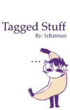 Tagged Stuff by IzBatman
