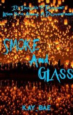 Smoke and Glass | Wattys 2016 by mkay_bae