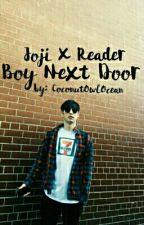 Joji X Reader-- Boy Next Door by CoconutOwlOcean
