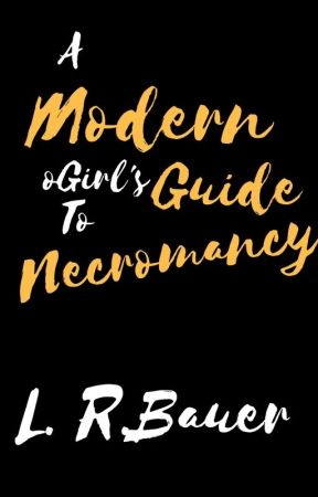 A Modern Girl's Guide to Necromancy by l_r_bauer