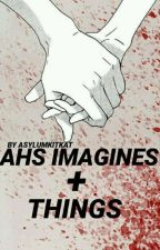 AHS IMAGINES + THINGS (#WATTYS2017) by asylumkitkat