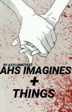 AHS IMAGINES + THINGS (#WATTYS2017) by asylumkitkat