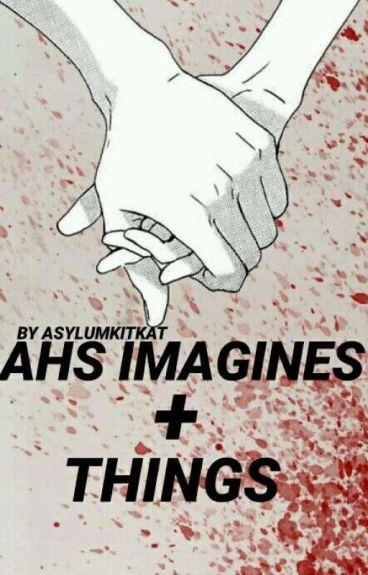 • AHS IMAGINES + THINGS •