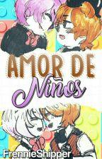 Amor de Niños [TERMINADA] by FrennieShipper