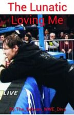 The Lunatic Loving Me by The_Selman_WWE_Diva