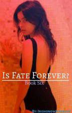 Is Fate Forever? (Book 6) Alexandria Swan. by irishsnowflakeluv