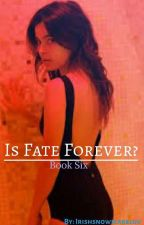 Is Fate Forever? (Book 6) Alexandria Swan. by irishsnowflakeluv