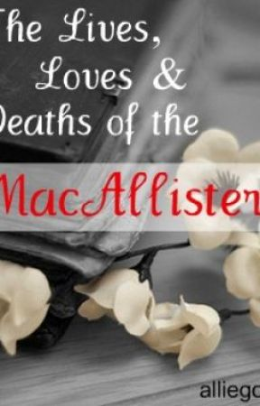 The Lives, Loves and Deaths of the MacAllisters by alliegoat
