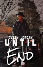 Until The End(SEQUEL) by Qveen_Jordan
