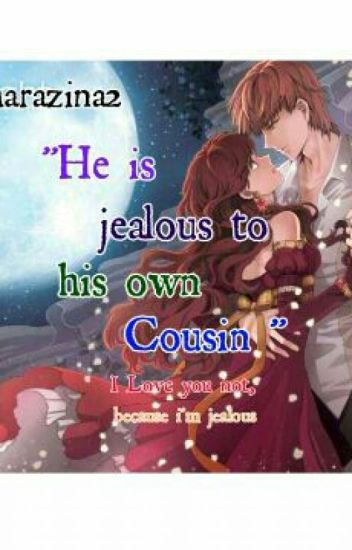 """""""He is Jealous to his own Cousin"""""""