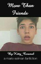 More Than Friends//Mario Selman by Kitty_Caramel
