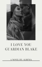 I loveyou Guardian Blake (COMPLETED) by albenia26