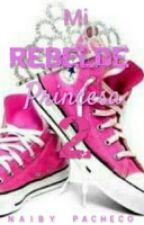 Mi REBELDE princesa 2 by NaiBiRodriguez