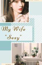 """My Wife """"Sexy"""" by PikGyu"""