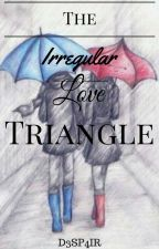 The Irregular Love Triangle by D35P41R