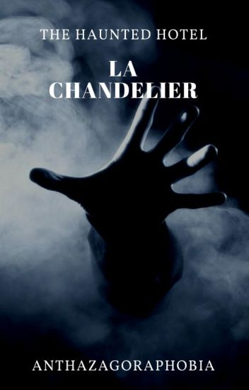 The Haunted Hotel La Chandelier #Wattys2017