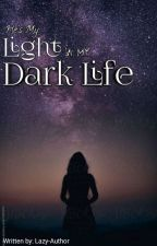 He's My Light In My Dark Life (BOOK 1)  by BAD_GANGSTER_GIRLY