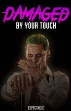 DAMAGED BY YOUR TOUCH [ Joker x Reader ] by espectacle
