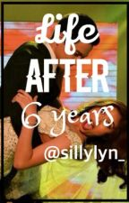 Life after 6 years by sillylyn_
