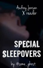 Special Sleepovers (Audrey Jensen X Reader) by Some_Ghost