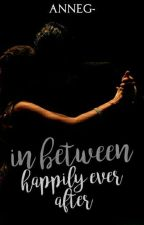 In Between Happily Ever After by AnneG-