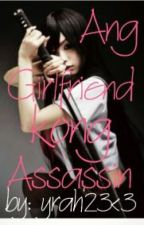 ANG GIRLFRIEND KONG ASSASSIN <3 by missYrah23