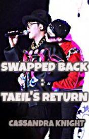 Swapped Back: Taeil's Return (Block B) (TaePyo) by GlamArmyGirl93