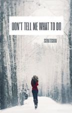 Don't tell me what to do by Sontsuw