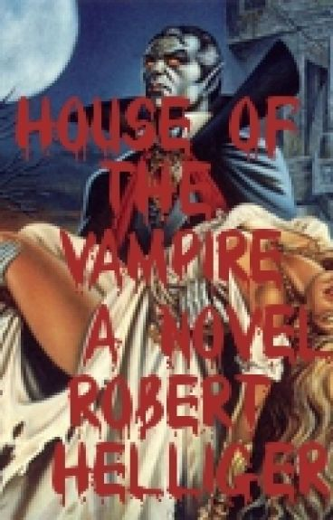 House of the Vampire A novel by RobertHelliger