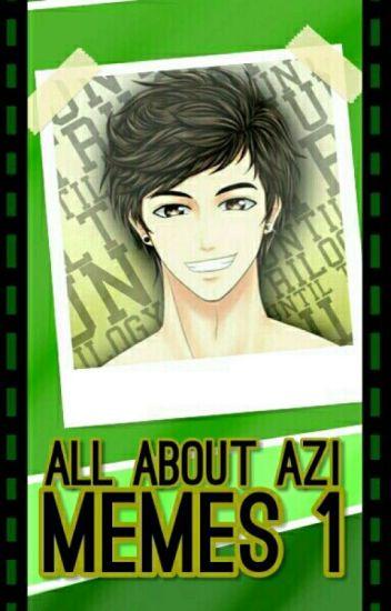 I:All About Azi (Azrael Montefalco Memes)