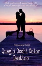 Quegli Occhi Color Destino  by FRANCY121
