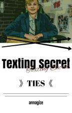 Texting Secret 》TIES《 by AnnaGize