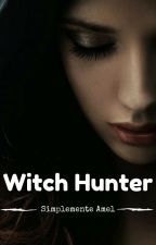 Witch Hunter [Tome 1][TW Fanfiction] by SimplementeTylie