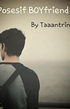 My Posesif BOYfriend by Taaantrinovva