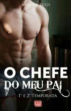 O Chefe Do Meu Pai (Em Revisão) by ketlyalmeida