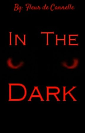 In The Dark by Fleur-de-Cannelle
