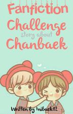 Fanfiction Challenge; Chanbaek by inibaek12