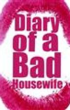 Diary of a bad housewife by cherrytops