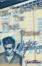 How To Be(come) The First Choice: Luke Hemmings by Glacialfire