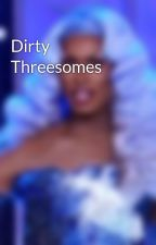 Dirty Threesomes by liliarose1616
