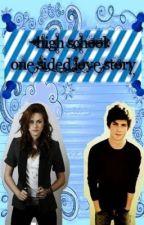 High School: One Sided Love Story (One Shot) by xxKatieKate18xx
